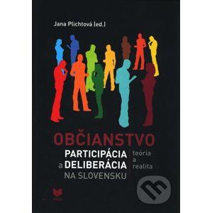 Občianstvo, participácia a deliberácia na Slovensku - Jana Plichtová