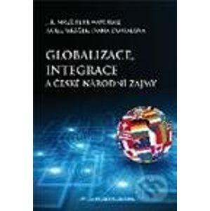 Globalizace, integrace a české národní zájmy - Jiří Malý, Petr Wawrosz, Karel Mráček, Ivana Dostálová
