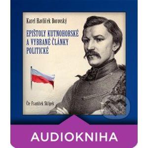 Epištoly kutnohorské a vybrané články politické (CD) - Karel Havlíček Borovský