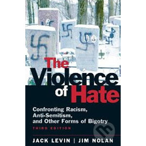 The Violence of Hate: Confronting Racism, Anti-Semitism, and Other Forms of Bigotry - Jack Levin, Jim Nolan