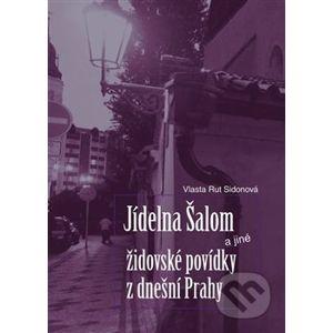 Jídelna Šalom a jiné židovské povídky z dnešní Prahy - Vlasta Rut Sidonová
