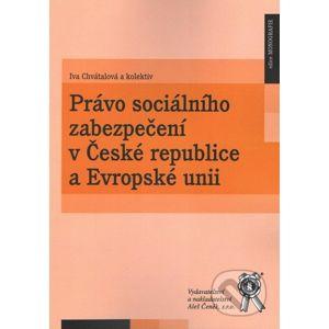 Právo sociálního zabezpečení v České republice a Evropské unii - Iva Chvátalová a kol.