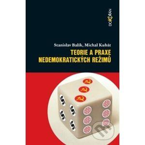 Teorie a praxe nedemokratických režimů - Stanislav Balík, Michal Kubát