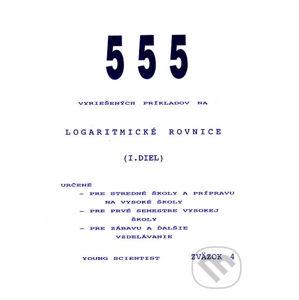 555 vyriešených príkladov na logaritmické rovnice I - Marián Olejár, Iveta Olejárová, Martin Olejár