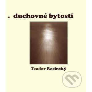 Duchovné bytosti - Teodor Rosinský