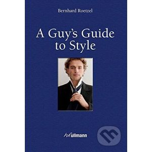 A Guy's Guide to Style - Bernhard Roetzel
