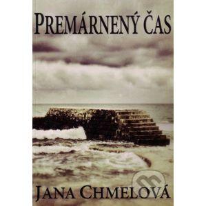 Premárnený čas - Jana Chmelová