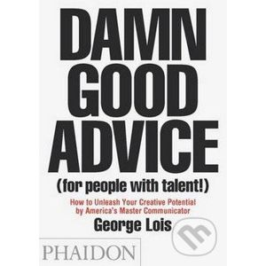 Damn Good Advice (for People With Talent!) - George Lois