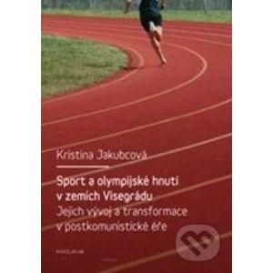 Sport a olympijské hnutí v zemích Visegrádu a jejich transformace v postkomunistické éře - Kristina Jakubcová