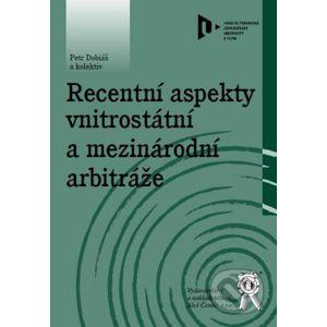 Recentní aspekty vnitrostátní a mezinárodní arbitráže - Peter Dobiáš a kolektiv