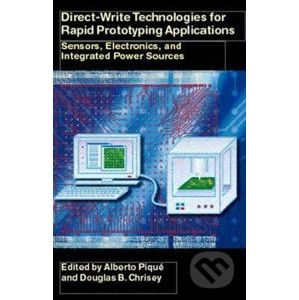Direct-Write Technologies for Rapid Prototyping Applications - Alberto Pique, Douglas B. Chrisey