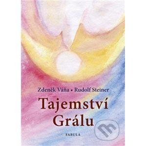 Tajemství Grálu - Zdeněk Váňa, Rudolf Steiner