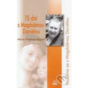 15 dní s Magdalénou Daniélou - Marie-Thérese Abgrall