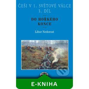 Češi v 1. světové válce. 3. díl. Do hořkého konce - Libor Nedorost