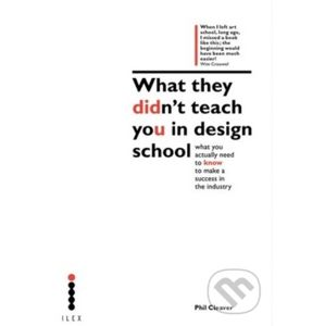 What They Didnt Teach You Design School - Phil Cleaver