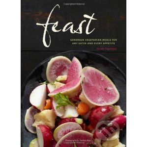 Feast: Generous Vegetarian Meals for Any Eater and Every Appetite - Sarah Copeland