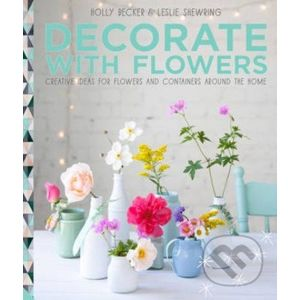 Decorate with Flowers - Holly Becker, Leslie Shewring,
