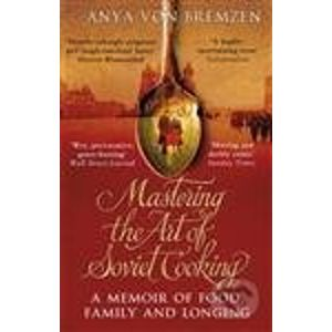 Mastering the Art of Soviet Cooking - Anya von Bremzen