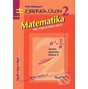 Matematika pre stredoškolákov - Soňa Holéczyová