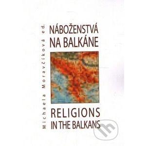 Náboženstvá na Balkáne – Religions in the Balkans - M. Moravčíková