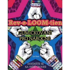 Rev-o-LOOM-tion - Gumičkování pro náročné - Liz Hum