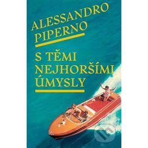 S těmi nejhoršími úmysly - Alessandro Piperno