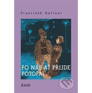 Po nás ať přijde potopa - František Gellner