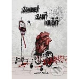 Zomrieť, zabiť, kričať - Marko Čásar