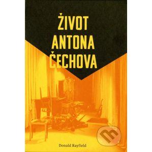 Život Antona Čechova - Donald Rayfield