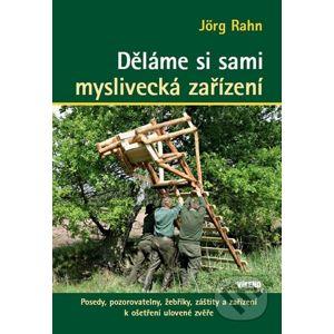 Děláme si sami myslivecká zařízení - Jörg Rahn