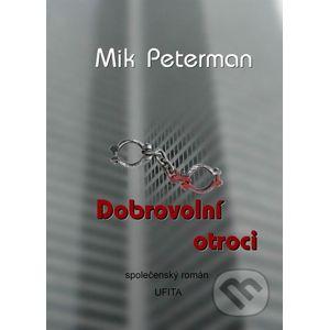 Dobrovolní otroci - Mik Peterman