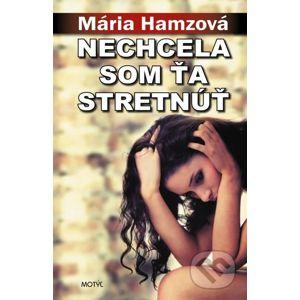 Nechcela som ťa stretnúť - Mária Hamzová