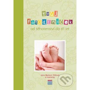 Tvůj Fotodeníček od těhotenství do 3 let (zelená) - Jana Abelson Tržilová