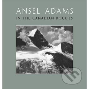 In the Canadian Rockies - Ansel Adams