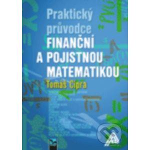 Praktický průvodce finanční a pojistnou matematikou - Tomáš Cipra