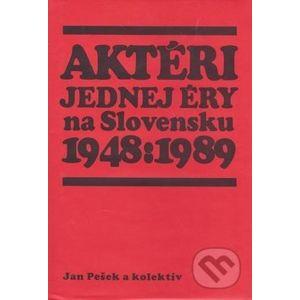 Aktéri jednej éry na Slovensku 1948-1989 - Jan Pešek