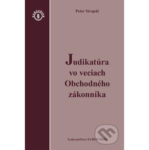 Judikatúra vo veciach Obchodného zákonníka - Peter Strapáč