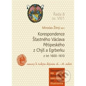 Korespondence Šťastného Václava Pětipeského z Chýš a Egrberku z let (1600–1610) - Miroslav Žitný