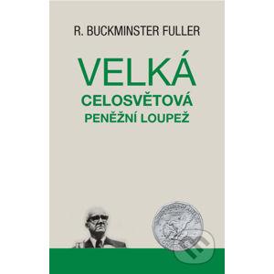 Velká celosvětová peněžní loupež - Richard Buckminster Fuller
