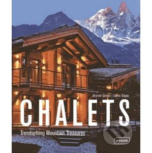 Chalets - Trendsetting Mountain Treasures - Michelle Galindo , Sophie Steybe