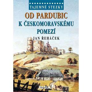 Tajemné stezky - Od Pardubic k českomoravskému pomezí - Jan Řeháček
