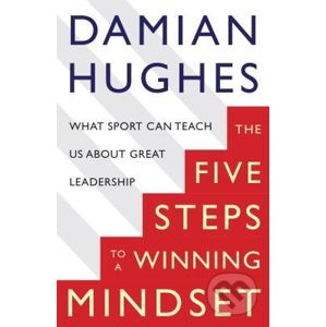The Five Steps to a Winning Mindset - Damian Hughes