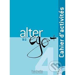 Alter Ego + 4: Cahier d'activités - Annie Berthet a kol.