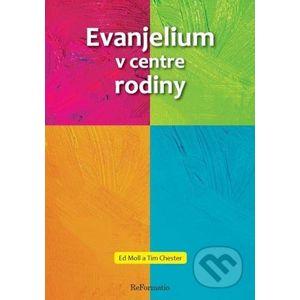 Evanjelium v centre rodiny - Ed Moll, Tim Chester