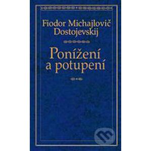 Ponížení a potupení - Fjodor Michajlovič Dostojevskij