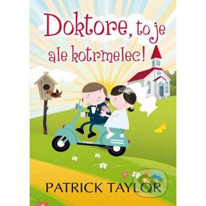 Doktore, to je ale kotrmelec! - Patrick Taylor
