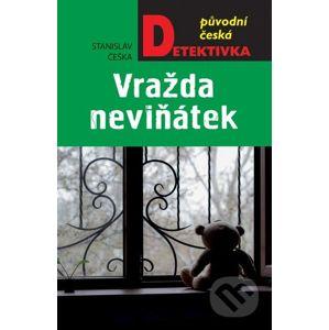 Vražda neviňátek - Stanislav Češka