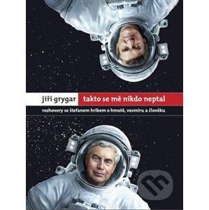 Takto se mě nikdo neptal - Jiří Grygar, Štefan Hríb