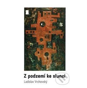 Z podzemí ke slunci - Ladislav Vrchovský