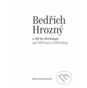Bedřich Hrozný a 100 let chetitologie - Šárka Velhartická